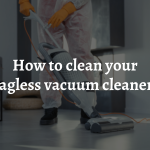 How to clean your bagless vacuum cleaner