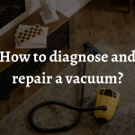 How to diagnose and repair a vacuum